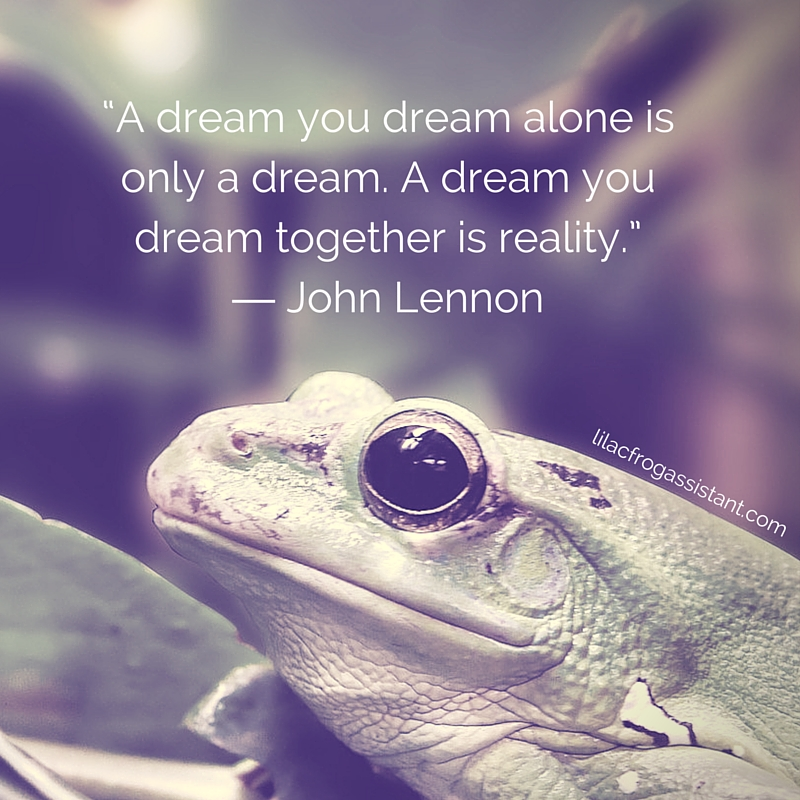 A dream you dream along is only a dream. A dream you dream together is a reality.