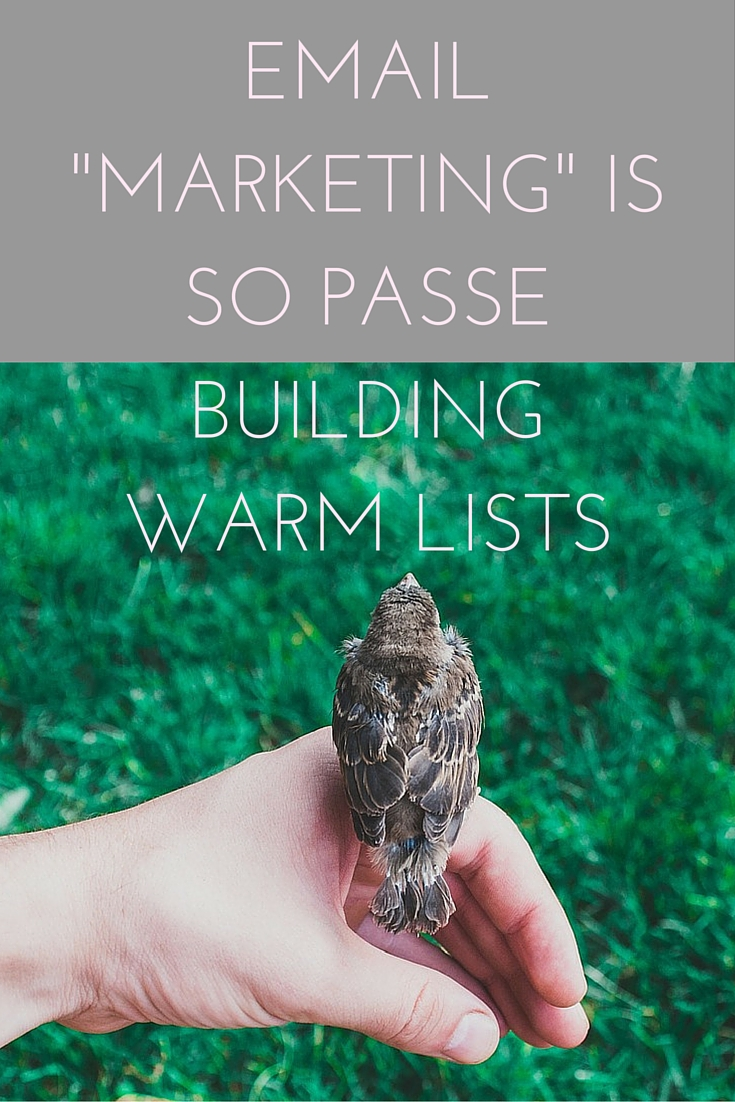 email marketing is so passe: building warm lists