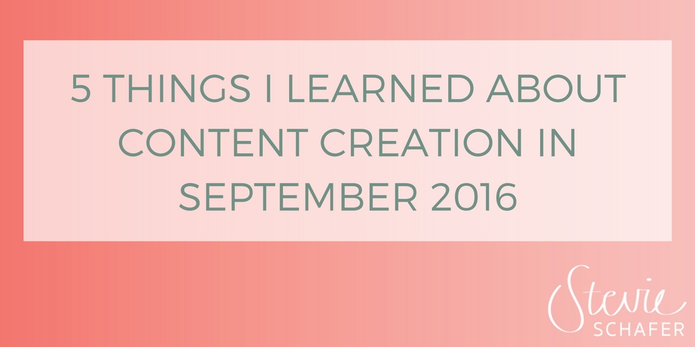 5 things I learned about content creation in September 2016