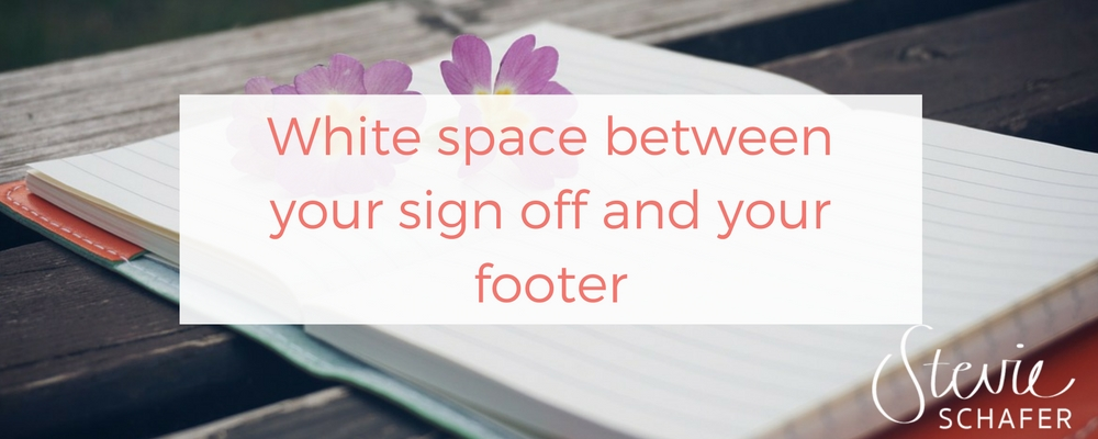 Please don't put white space between your sign off and your footer