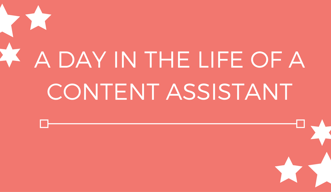A day in the life of a content assistant