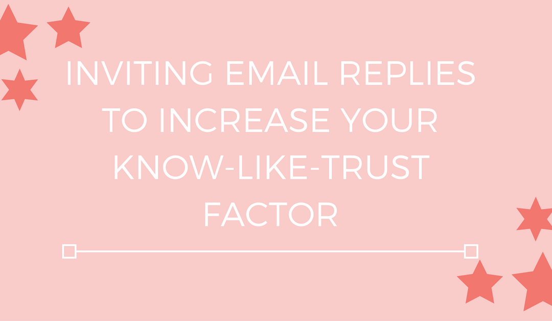 Inviting email replies to increase your know-like-trust factor