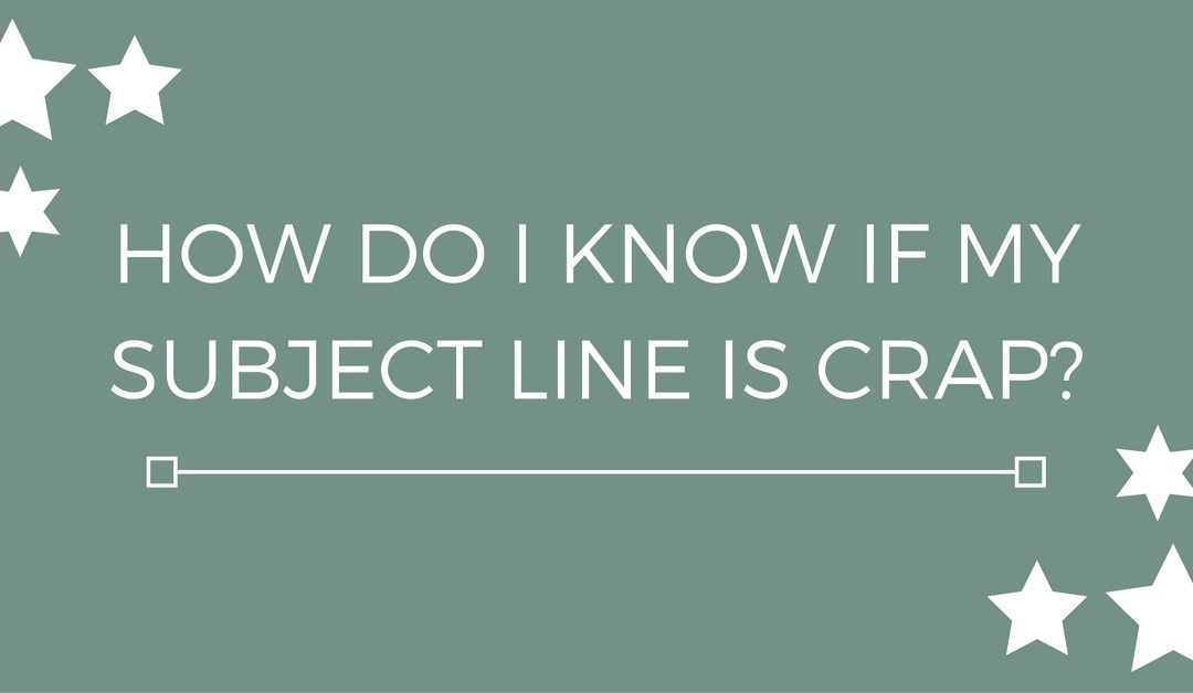 How do I know if my subject line is crap?