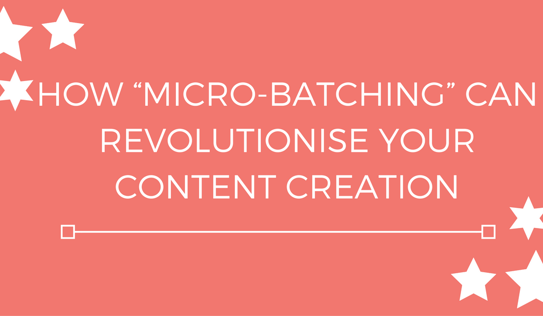 "How ""Micro-batching"" can revolutionise your content creation"