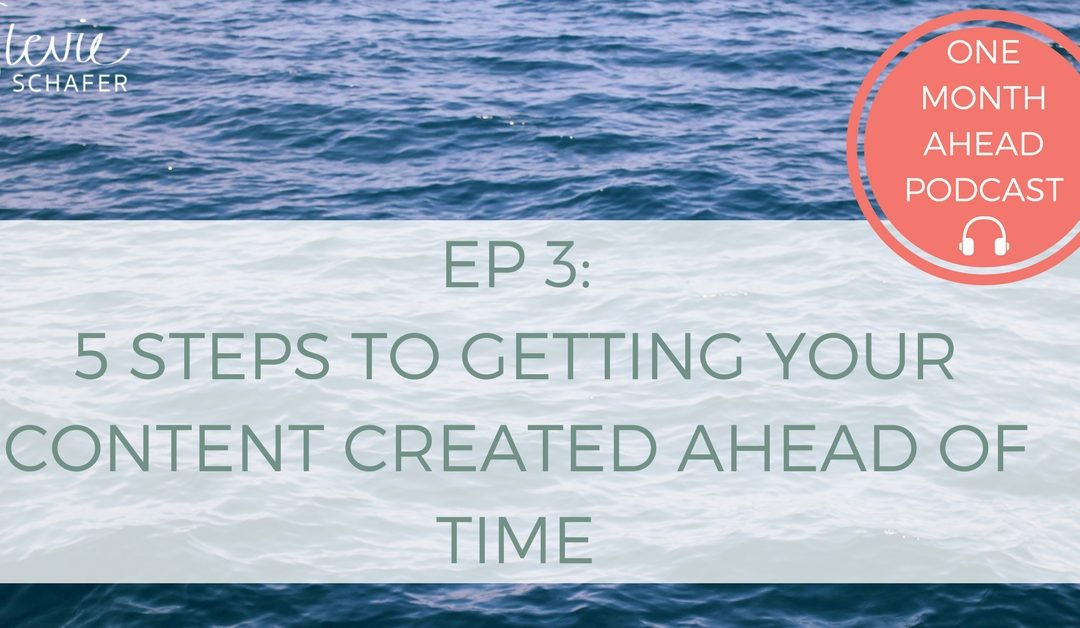 3. 5 Steps to Getting Your Content Created Ahead of Time