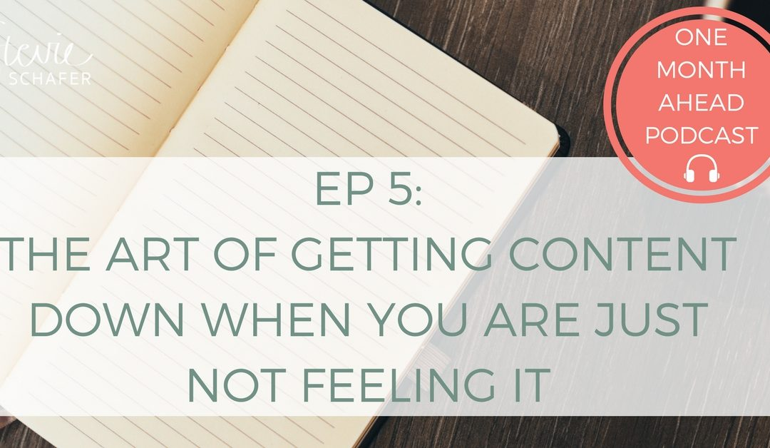 5.The Art of Getting Content Down when you are JUST NOT FEELING IT