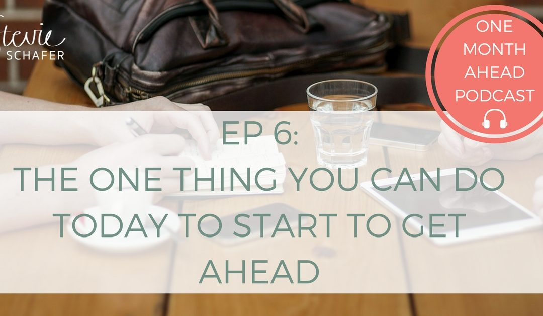 6. The One Thing You Can Do Today To Start To Get Ahead