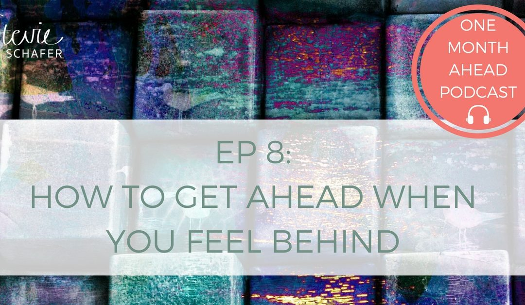 8. How To Get Ahead When You Feel Behind