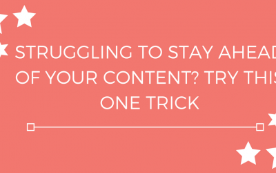 Struggling to Stay Ahead of Your Content? Try This One Trick