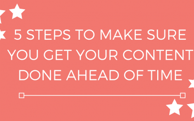5 Steps To Make Sure You Get Your Content Done AHEAD of Time