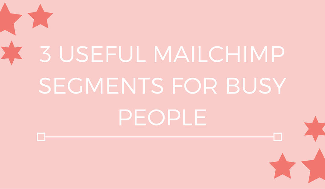 3 useful MailChimp segments for busy people