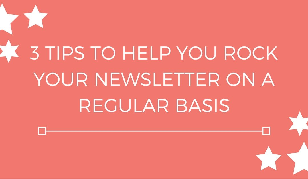 3 tips to help you rock your newsletter on a regular basis