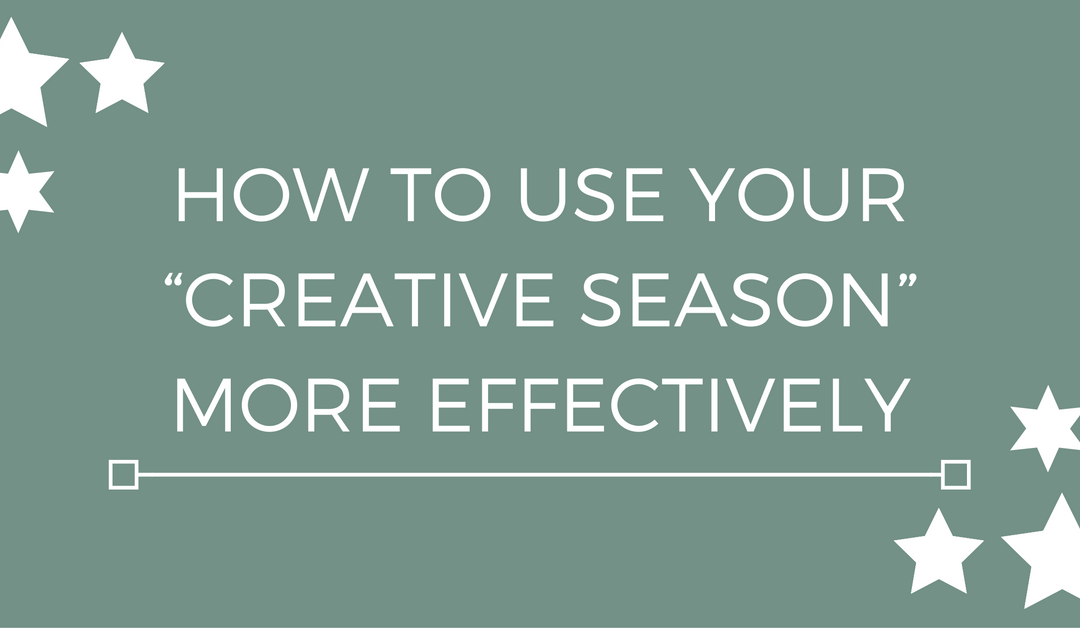 """How to use your """"creative season"""" more effectively"""