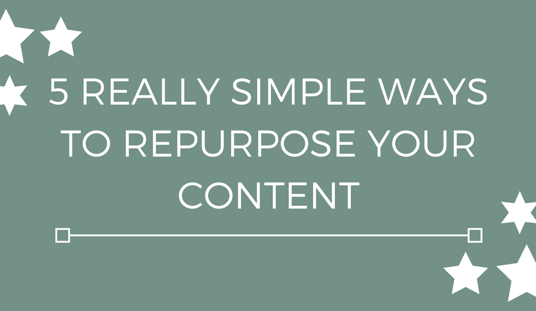 5 REALLY Simple Ways To Repurpose Your Content