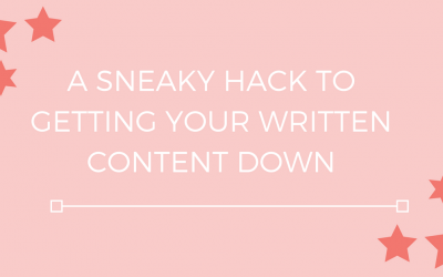 A Sneaky Hack to Getting Your Written Content Down